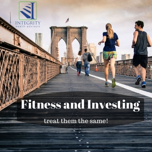 Fitness and Investing-IntegrityWealthAdvisots-RemoveTheGuesswork